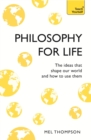 Philosophy for Life: Teach Yourself : The Ideas That Shape Our World and How To Use Them - eBook