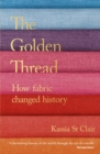 The Golden Thread : How Fabric Changed History - eBook