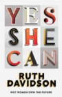 Yes She Can : Why Women Own The Future - Book