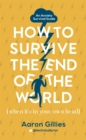 How to Survive the End of the World (When it's in Your Own Head) : An Anxiety Survival Guide - Book