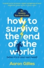 How to Survive the End of the World (When it's in Your Own Head) : An Anxiety Survival Guide - eBook