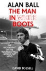 Alan Ball: The Man in White Boots : The biography of the youngest 1966 World Cup Hero - Book
