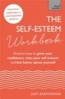 The Self-Esteem Workbook : Practical Ways to grow your confidence, raise your self esteem and feel better about yourself - Book
