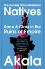 Natives : Race and Class in the Ruins of Empire - The Sunday Times Bestseller - Book