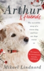 Arthur and Friends : The Incredible Story of a Rescue Dog, and How Our Dogs Rescue Us - Book