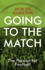 Going to the Match: The Passion for Football : The Perfect Gift for Football Fans - eBook