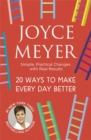 20 Ways to Make Every Day Better : Simple, Practical Changes with Real Results - Book