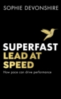 Superfast : Lead at speed - Shortlisted for Best Leadership Book at the Business Book Awards - eBook