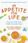 An Appetite for Life : How to Feed Your Child From the Start - Book
