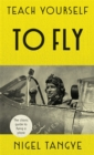 Teach Yourself to Fly : The classic guide to flying a plane - Book