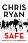 Safe: How to stay safe in a dangerous world : Survival techniques for everyday life from an SAS hero - Book