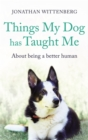 Things My Dog Has Taught Me : About being a better human - Book