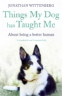 Things My Dog Has Taught Me : About being a better human - eBook