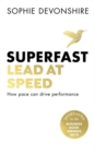 Superfast : Lead at speed - Shortlisted for Best Leadership Book at the Business Book Awards - Book