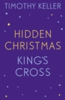 Timothy Keller: King's Cross and Hidden Christmas : King's Cross, The Reason for God, Making Sense of God - eBook