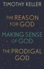 Timothy Keller: The Reason for God, Making Sense of God and The Prodigal God : Every Good Endeavour, Generous Justice, The Meaning of Marriage - eBook