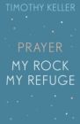 Timothy Keller: Prayer and My Rock; My Refuge : The Prodigal God, Counterfeit Gods, Prayer - eBook