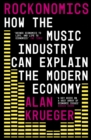 Rockonomics : What the Music Industry Can Teach Us About Economics (and Our Future) - eBook