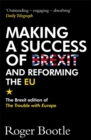 Making a Success of Brexit and Reforming the EU : The Brexit edition of The Trouble with Europe - Book