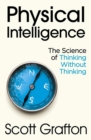 Physical Intelligence : The Science of Thinking Without Thinking - Book