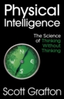 Physical Intelligence : The Science of Thinking Without Thinking - eBook