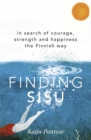 Finding Sisu : In search of courage, strength and happiness the Finnish way - Book
