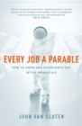 Every Job a Parable : What Farmers, Nurses and Astronauts Tell Us about God - Book