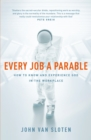 Every Job a Parable : What Farmers, Nurses and Astronauts Tell Us about God - eBook