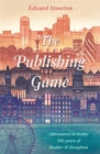 The Publishing Game : Adventures in Books: 150 years of Hodder & Stoughton - Book