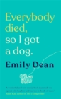 Everybody Died, So I Got a Dog : The funny, heartbreaking memoir of losing a family and gaining a dog - Book
