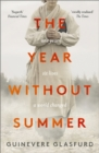 The Year Without Summer : 1816 - one event, six lives, a world changed - longlisted for the Walter Scott Prize 2021 - Book