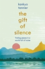 The Gift of Silence : Finding peace in a world full of noise - Book