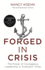 Forged in Crisis : The Power of Courageous Leadership in Turbulent Times - Book