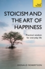 Stoicism and the Art of Happiness : Practical wisdom for everyday life: embrace perseverance, strength and happiness with stoic philosophy - eBook