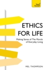 Understand Ethics: Teach Yourself : Making Sense of the Morals of Everyday Living - eBook