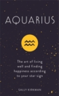 Aquarius : The Art of Living Well and Finding Happiness According to Your Star Sign - Book