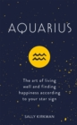 Aquarius : The Art of Living Well and Finding Happiness According to Your Star Sign - eBook