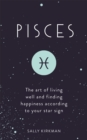 Pisces : The Art of Living Well and Finding Happiness According to Your Star Sign - Book