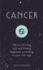 Cancer : The Art of Living Well and Finding Happiness According to Your Star Sign - Book