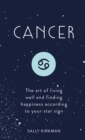 Cancer : The Art of Living Well and Finding Happiness According to Your Star Sign - eBook
