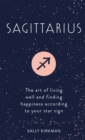 Sagittarius : The Art of Living Well and Finding Happiness According to Your Star Sign - eBook