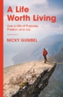 A Life Worth Living : Live a Life of Purpose, Passion and Joy - eBook