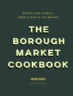 The Borough Market Cookbook : Recipes and stories from a year at the market