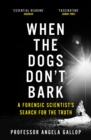 When the Dogs Don't Bark : A Forensic Scientist s Search for the Truth - eBook