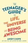 The Teenager's Guide to Life, the Universe and Being Awesome - Book