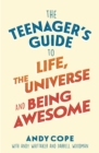 The Teenager s Guide to Life, the Universe and Being Awesome : Super-charge your life - eBook