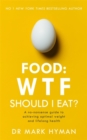 Food: WTF Should I Eat? : The no-nonsense guide to achieving optimal weight and lifelong health - Book