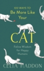 100 Ways to Be More Like Your Cat : Feline Wisdom for Happy Humans - eBook