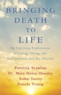 Bringing Death to Life : An Uplifting Exploration of Living, Dying, the Soul Journey and the Afterlife - Book