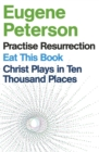 Eugene Peterson: Christ Plays in Ten Thousand Places, Eat This Book, Practise Resurrection - eBook